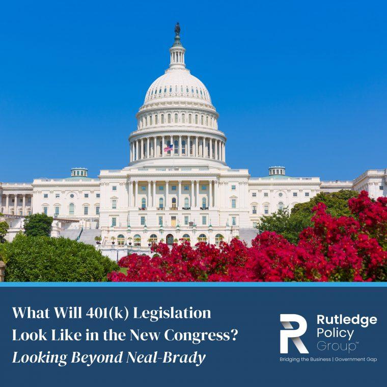 Bridges: What Will 401(k) Legislation Look Like in the New Congress?  Looking Beyond Neal-Brady